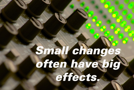 Small changes have big effects.