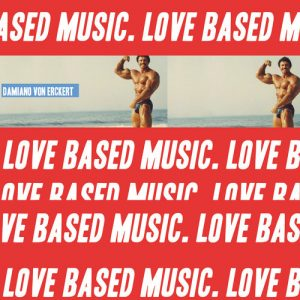 Damiano Von Erckert – Love Based Music