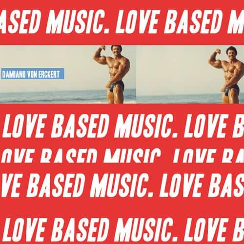 Damiano Von Erckert – Love Based Music