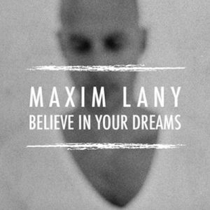 Maxim Lany – Believe In Your Dreams (LANY RECORDINGS)