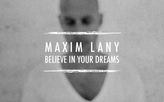maxim lany - believe in your dreams, house music blog