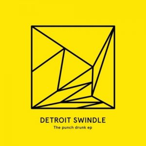 Detroit Swindle – Punch Drunk EP (Heist)