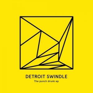 Detroit Swindle – Punch Drunk EP (Heist)