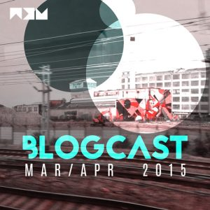 BLOGCAST – March & April 2015
