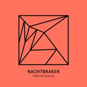 Nachtbraker – Pollo con pollo EP (Heist)