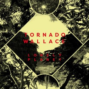 Tornado Wallace – Lonely Planet LP [Running Back]