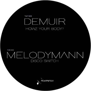 Demuir / Melodymann – Howz Your Body / Disco Switch